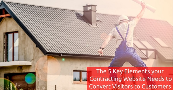 The 5 Key Elements your Contracting Website Needs to Convert Visitors to Customers [in 2017]
